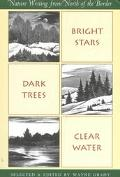 Bright Stars, Dark Trees, Clear Water Nature Writings from North of the Border