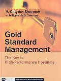 Gold Standard Management: The Key to High-Performance Hospitals (Executive Essentials Series)