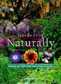 Gardening Naturally: A Guide to Growing Chemical-Free Flowers, Vegetables and Herbs - Ann Re...