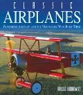 Classic Airplanes Pioneering Aircraft and the Visionaries Who Built Them