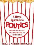 Novel Approach to Politics Introducing Political Science Through Books, Movies, and Popular ...