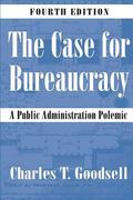 Case for Bureaucracy A Public Administration Polemic
