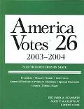 America Votes 26 Election Returns by State 2003-2004