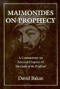 Maimonides on Prophecy: A Commentary on Selected Chapters of the Guide of the Perplexed - Da...