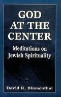 God at the Center Meditations on Jewish Spirituality