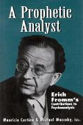 Prophetic Analyst Erich Fromm's Contribution to Psychoanalysis
