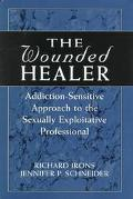 Wounded Healer Addiction-Sensitive Approach to the Sexually Exploitative Professional