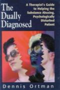 Dually Diagnosed A Therapist's Guide to Helping the Substance Abusing, Psychologically Distu...