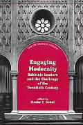 Engaging Modernity Rabbinic Leaders and the Challenge of the Twentieth Century