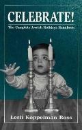 Celebrate! The Complete Jewish Holidays Handbook