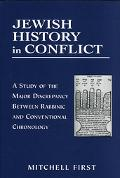 Jewish History in Conflict A Study of the Major Discrepancy Between Rabbinic and Conventiona...