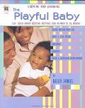 Playful Baby 130+ Quick Brain-Boosting Activities for Infancy to 18 Months