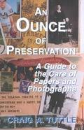 Ounce of Preservation A Guide to the Care of Papers and Photographs