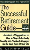 The Successful Retirement Guide: Hundreds of Suggestions on How to Stay Intellectually, Soci...