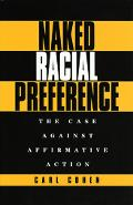 Naked Racial Preference/the Case Against Affirmative Action The Case Against Affirmative Action