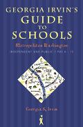 Georgia Irvin's Guide to Schools Metropolitan Washington Independent and Public/Pre-K-12