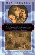 I Married Adventure The Lives of Martin and Osa Johnson