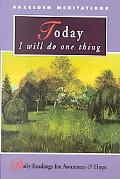 Today I Will Do One Thing Daily Readings for Awareness and Hope for Those of Us With Addicti...