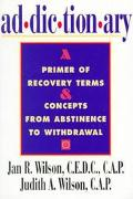 Addictionary A Primer of Recovery Terms and Concepts from Abstinence to Withdrawal