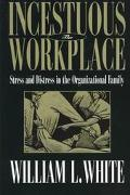 Incestuous Workplace Stress and Distress in the Organizational Family