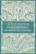 Paradigm Conspiracy Why Our Social Systems Violate Human Potential-And How We Can Change Them