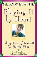 Playing It by Heart Taking Care of Yourself No Matter What