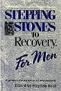 Stepping Stones to Recovery for Men Experience the Miracle of 12 Step Recovery