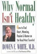 Why Normal Isn't Healthy: How to Find Heart, Meaning, Passion and Humor on the Road Most Tra...