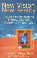 New Vision, New Reality A Guide to Unleashing Energy, Joy, and Creativity in Your Life