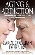 Aging and Addiction Helping Older Adults Overcome Alcohol or Medication Dependence