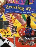 Dressing-Up Book Lots of Ideas for Amazing Hats, Masks, and Costumes