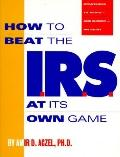 How to Beat the IRS at Its Own Game: Strategies to Avoid - and Fight - an Audit - Amir D. Ac...