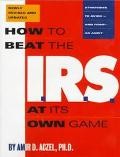How to Beat the I.R.S. at Its Own Game Strategies to Avoid-And Fight-An Audit