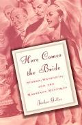 Here Comes the Bride Women, Weddings, and the Marriage Mystique