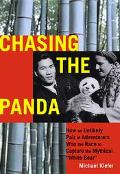 Chasing the Panda How an Unlikely Pair of Adventurers Won the Race to Capture the Mythical W...