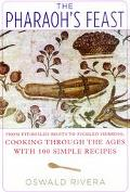 Pharaoh's Feast From Pit-Boiled Roots to Pickled Herring, Cooking Through the Ages With 110 ...