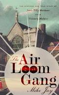 Air Loom Gang The Strange and True Story of James Tilly Matthews and His Visionary Madness