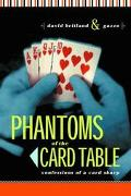 Phantoms of the Card Table Confessions of a Cardsharp