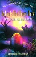 In Lands That Never Were Tales Of Swords And Sorcery From The Magazine Of Fantasy & Science ...