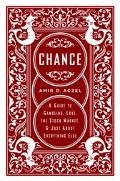 Chance A Guide to Gambling, Love, the Stock Market, & Just About Everything Else