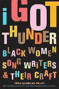 I Got Thunder Black Women Songwriters on Their Craft