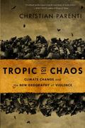 Tropic of Chaos : Climate Wars and the New Geography of Violence