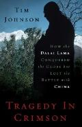 Tragedy in Crimson : How the Dalai Lama Conquered the World but Lost the Battle with China