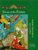 Stories of the Prophets: Illustrated Manuscripts of Qisas Al-Anbiya (Islamic Art and Archite...