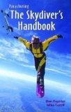 Parachuting: The Skydiver's Handbook