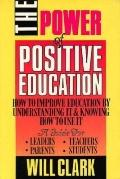 Power of Positive Education How to Improve Education by Understanding It and Knowing How to ...