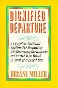 Dignified Departure Your Guide...a Complete National Outline for Preparing All Necessary Doc...