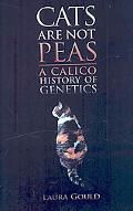 Cats Are Not Peas A Calico History of Genetics
