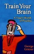Train Your Brain : A Year's Worth of Puzzles