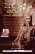Yellow Sign and Other Stories The Complete Weird Tales of Robert W. Chambers
